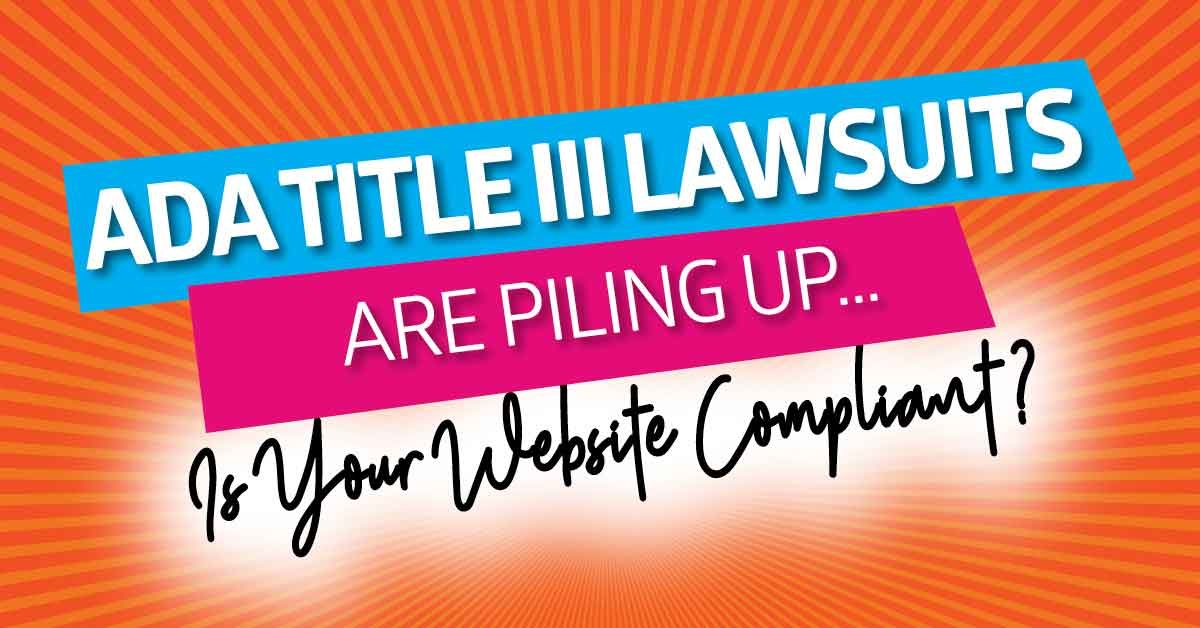ADA Title III Lawsuits are Piling Up, is Your Website Compliant