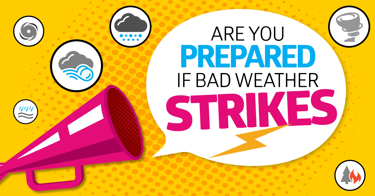 Are you prepared if bad weather strikes?