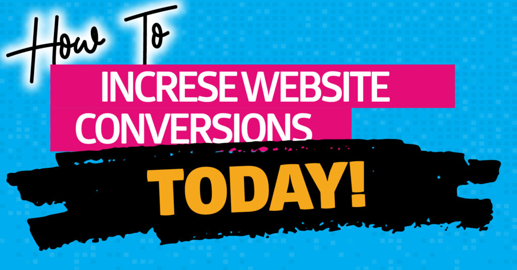 Increase website conversions today